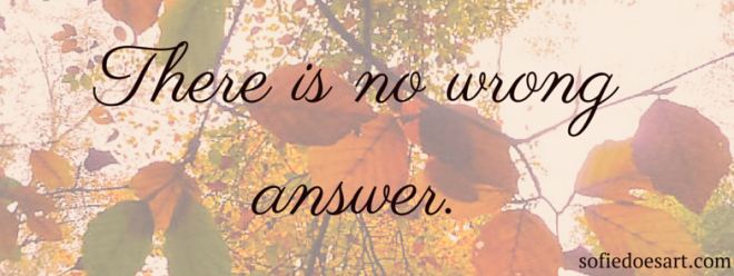 There is no wrong answer // quote