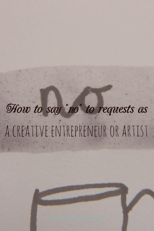 How to say no to request as a creative entrepreneur or artists. I share 4 of my favourite ways to decline and when I would use them!