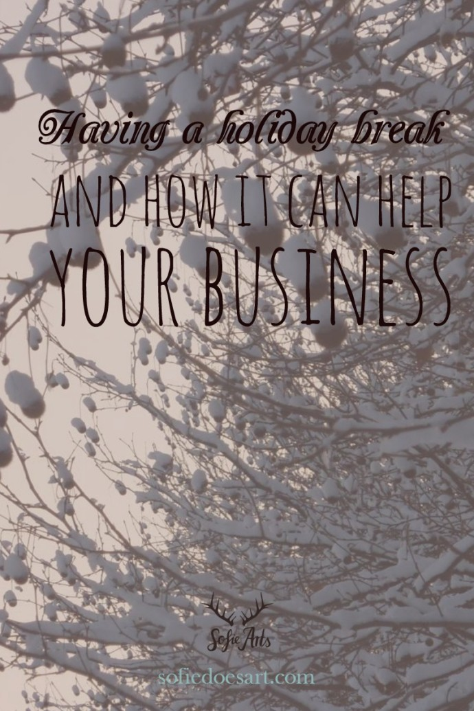 Having a holiday break and how it can help you business!  // from Sofie does Art